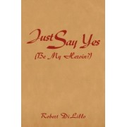 Just Say Yes (Be My Heroin?) by Robert Dilillo