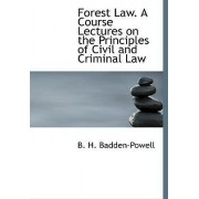 Forest Law. a Course Lectures on the Principles of Civil and Criminal Law by B H Badden-Powell