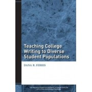 Teaching College Writing to Diverse Student Populations by Dana R. Ferris