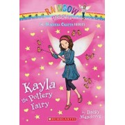 The Magical Crafts Fairies #1: Kayla the Pottery Fairy by Daisy Meadows