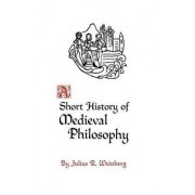 A Short History of Medieval Philosophy by Julius Weinberg