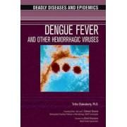 Dengue Fever and Other Hemorrhagic Viruses by Tirtha Chakraborty