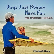 Dogs Just Wanna Have Fun by Elisabeth Haug