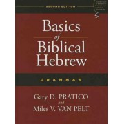 Basics of Biblical Hebrew Grammar by Gary Davis Pratico