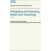 Anticipating and Assessing Health Care Technology: Computer Assisted Medical Imaging - The Case of Picture Archiving and Communications Systems v. 7 by H. David Banta