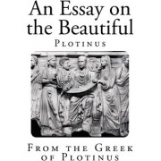 An Essay on the Beautiful by Plotinus