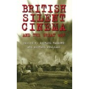 British Silent Cinema and the Great War by Michael Williams