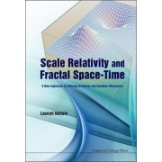 Scale Relativity And Fractal Space-time: A New Approach To Unifying Relativity And Quantum Mechanics by Laurent Nottale