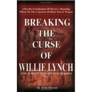 Breaking the Curse of Willie Lynch by Alvin Morrow