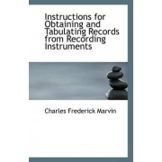 Instructions for Obtaining and Tabulating Records from Recording Instruments by Charles Frederick Marvin