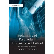 Buddhism and Postmodern Imaginings in Thailand by James Taylor