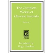 The Complete Works of Oliverio Girondo: Volume 1