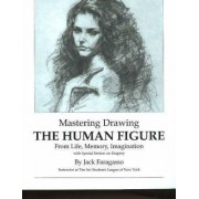 Mastering Drawing the Human Figure From Life, Memory, Imagination by Jack Faragasso