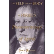The Self and Its Body in Hegel's Phenomenology of Spirit by John Russon