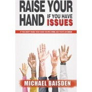 Raise Your Hand If You Have Issues by Michael Baisden