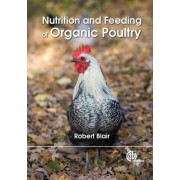 Nutrition and Feeding of Organic Poultry by R. Blair