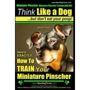 Miniature Pinscher, Miniature Pinscher Training AAA Akc - Think Like a Dog But Don't Eat Your Poop! - Miniature Pinscher Breed Expert Training - by MR Paul Allen Pearce