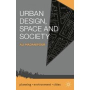 Urban Design, Space and Society by Ali Madanipour
