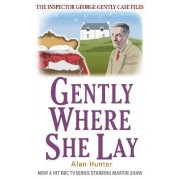 Gently Where She Lay by Mr. Alan Hunter