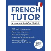 French Tutor: Grammar and Vocabulary Workbook (Learn French with Teach Yourself) by Julie Cracco