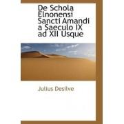 de Schola Elnonensi Sancti Amandi a Saeculo IX Ad XII Usque by Julius Desilve