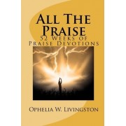 All the Praise by Ophelia W Livingston
