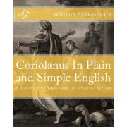 Coriolanus in Plain and Simple English by William Shakespeare