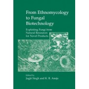 From Ethnomycology to Fungal Biotechnology by Jagjit Singh