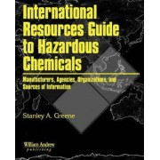 International Resources Guide to Hazardous Chemicals by Stanley A. Greene
