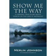 Show Me the Way: A Gripping True Story about Terror on the Lake at Midnight