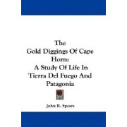 The Gold Diggings of Cape Horn by John R Spears