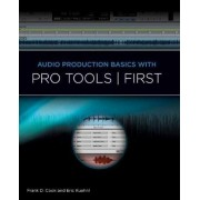 Audio Production Basics with Pro Tools First by Frank D. Cook