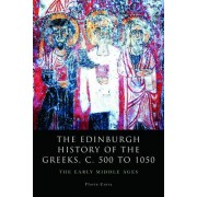 The Edinburgh History of the Greeks, C. 500 to 1050 by Florin Curta