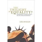 The Twilight of Equality by Lisa Duggan