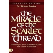 The Miracle of the Scarlet Thread Expanded Edition: Revealing the Power of the Blood of Jesus from Genesis to Revelation, Paperback