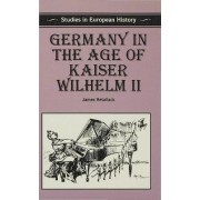 Germany in the Age of Kaiser Wilhelm II by James N. Retallack