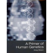 A Primer of Human Genetics by Greg Gibson