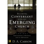 Becoming Conversant with the Emerging Church by D. A. Carson