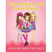 Fun Fashion and Fresh Styles Coloring Book for Girls by Young Scholar