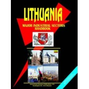 Lithuania Major Industrial Sectors Handbook by Usa Ibp