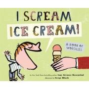 I Scream! Ice Cream! by Amy Krouse Rosenthal