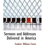 Sermons and Addresses Delivered in America by Frederic William Farrar