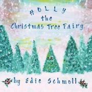 Holly, the Christmas Tree Fairy by Edie Schmoll