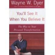 You'LL See it When You Believe it by Wayne W. Dyer