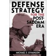 Defense Strategy for the Post-Saddam Era by Michael E. O'Hanlon