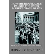 How the Republicans Caused the Stock Market Crash of 1929 by Bernard C Beaudreau