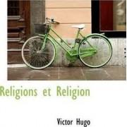 Religions Et Religion by Victor Hugo