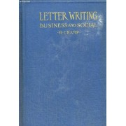 Letters Writing Business And Social, A Manual On The Craft Of Letter Writing, With Instructions And Specimen Letters
