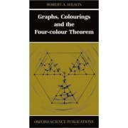 Graphs, Colourings and the Four-colour Theorem by Robert A Wilson