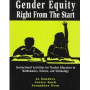 Gender Equity Right from the Start: Instructional Activites for Teacher Educators in Mathematics, Science and Technology v. 1 by Jo Sanders